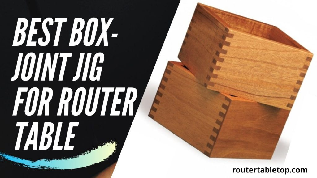 Best Box-Joint Jig for Router Table