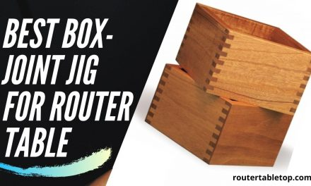 7 Best Box-Joint Jig for Router Table 2021 – Top Picks
