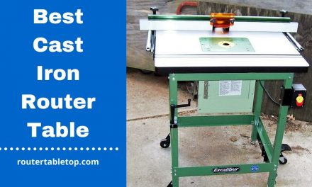 10 Best Cast Iron Router Table Review 2020 – Top Picks
