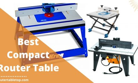 5 Best Compact Router Table Review 2021 – Buying Guide
