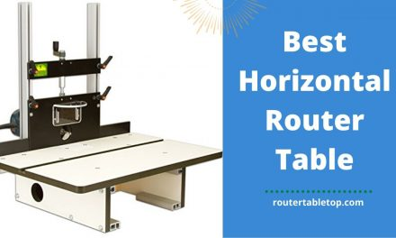 Top 3 Best Horizontal Router Table for Your Business