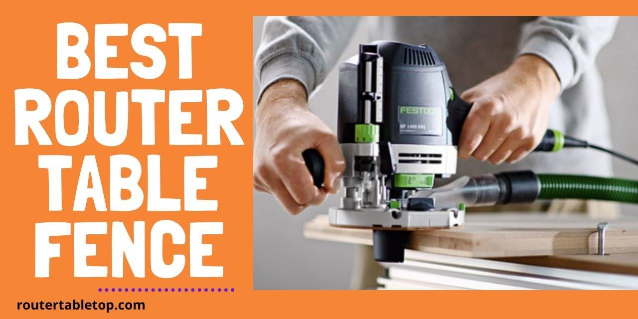 10 Best Router Table Fence To Buy 2021 – Expert Review