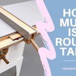 8 Unveiled Secrets – How much is a Router Table?