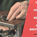 How to Change Router Bit on a Router Table – 7 Points