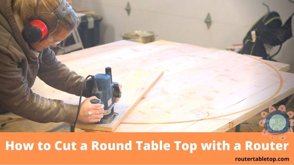 How to Cut a Round Table Top with a Router