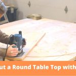 7 Points – How to Cut a Round Table Top with a Router?