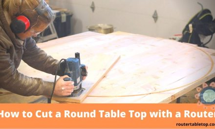 7 Points – How to Cut Circle with Router? Learn About the Round Table Top Cutting