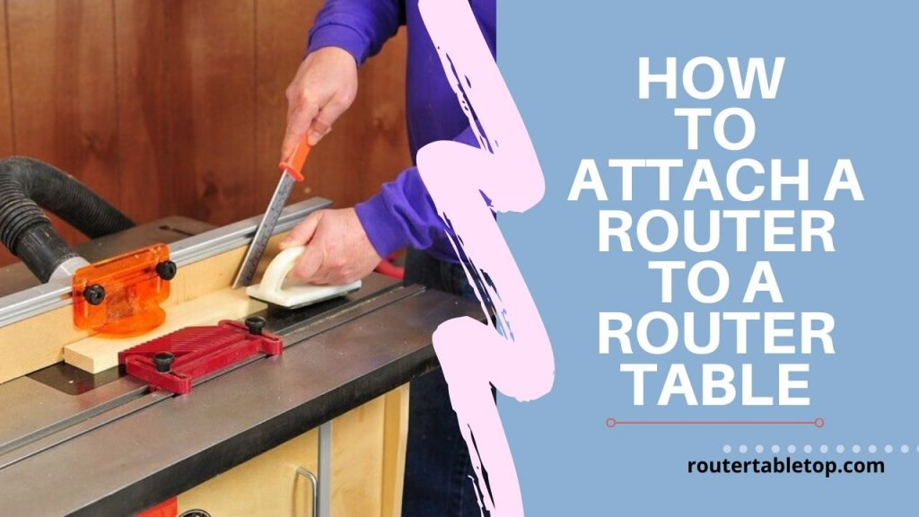 How to attach a Router to a Router Table