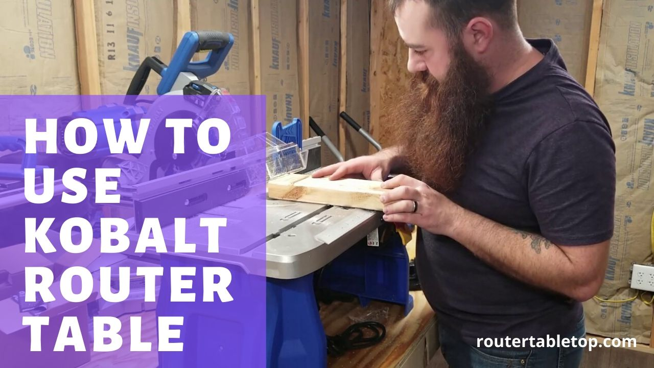 How to use Kobalt router table