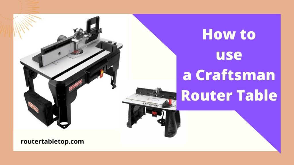 How to use a Craftsman Table for Router