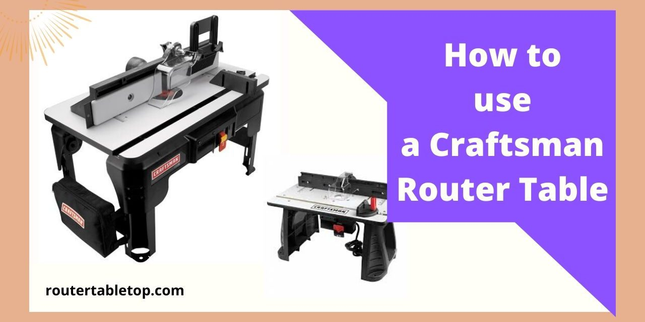 How to use a Craftsman Router Table – You Should Know