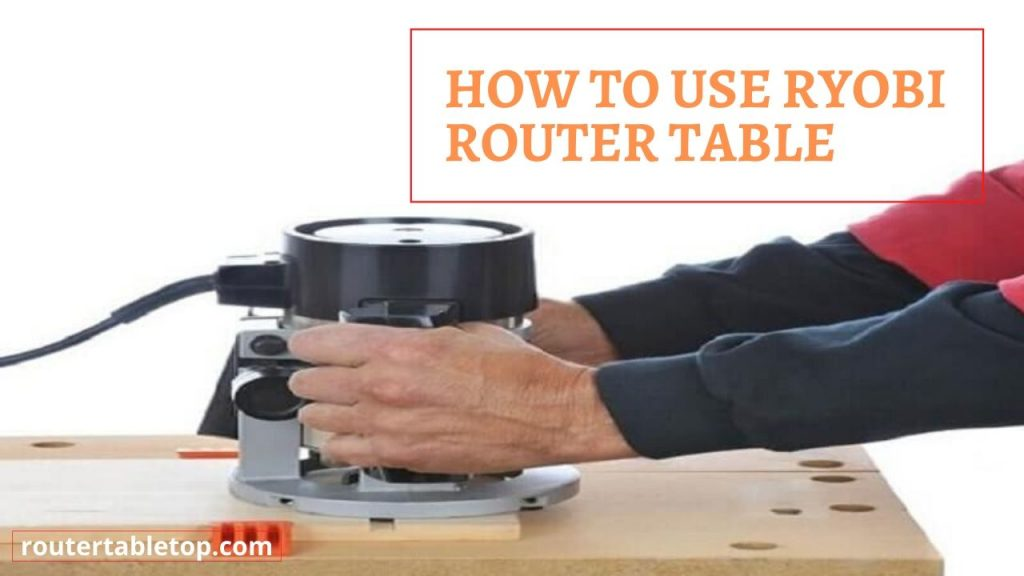 how to use Ryobi Router Table